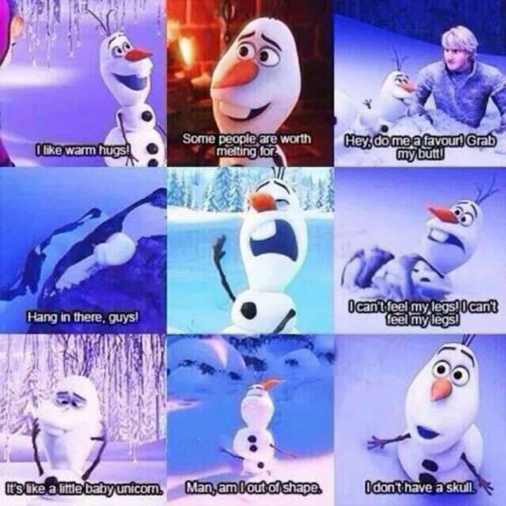 Olaf  The grab my butt part is my favorite scene. I crack up every time!