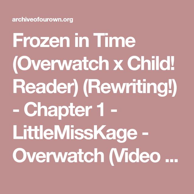 frozen in time overwatch x child reader rewriting