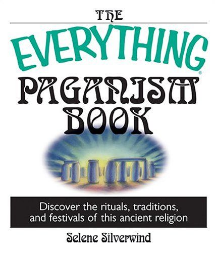 The Everything Paganism Book: Discover the Rituals, Traditions, and Festivals of This Ancient Religion (Everything (New Age))