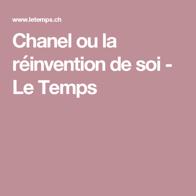 Chanel ou la réinvention de soi - Le Temps