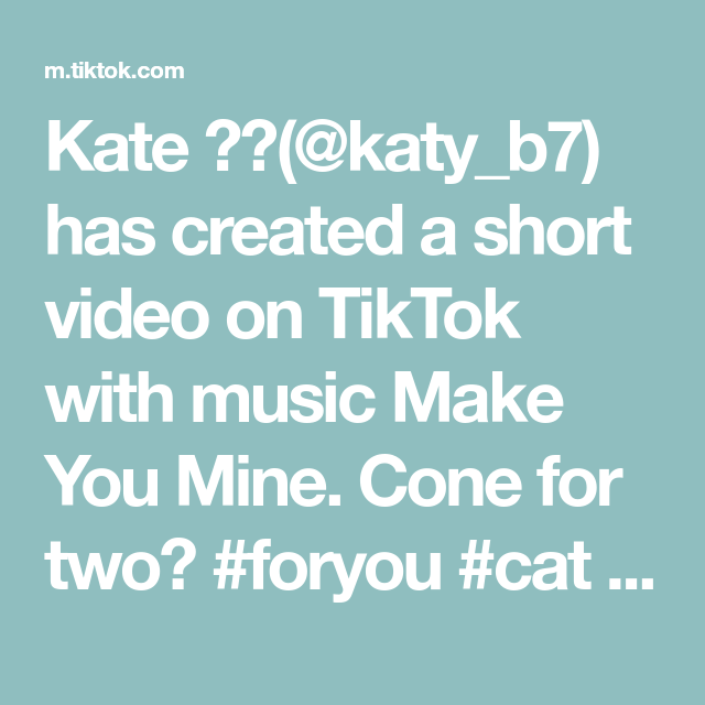 Kate Katy B7 Has Created A Short Video On Tiktok With Music Make You Mine Cone For Two Foryou Cat Dog Bestfriends Make It Yourself How To Make Katy