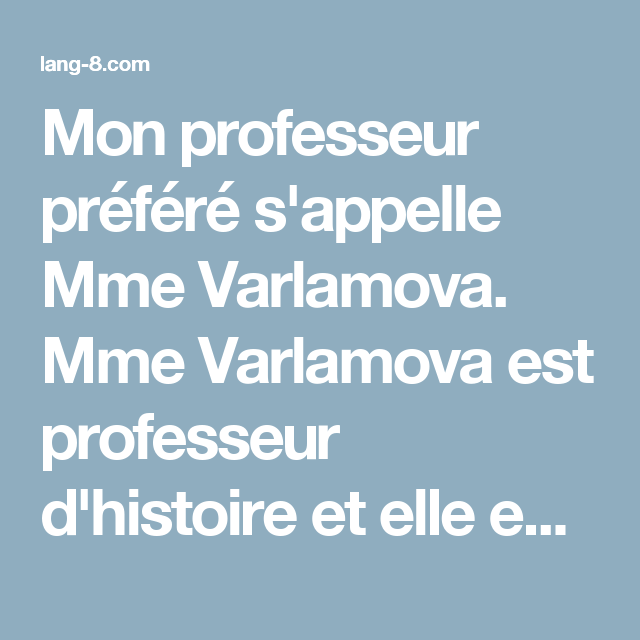 Mon Professeur Prefere S Appelle Mme Varlamova Mme Varlamova Est Professeur D Histoire Et Elle Est Tres Passionnante Elle A Enseigne Moi Dans Au Troisi Journal