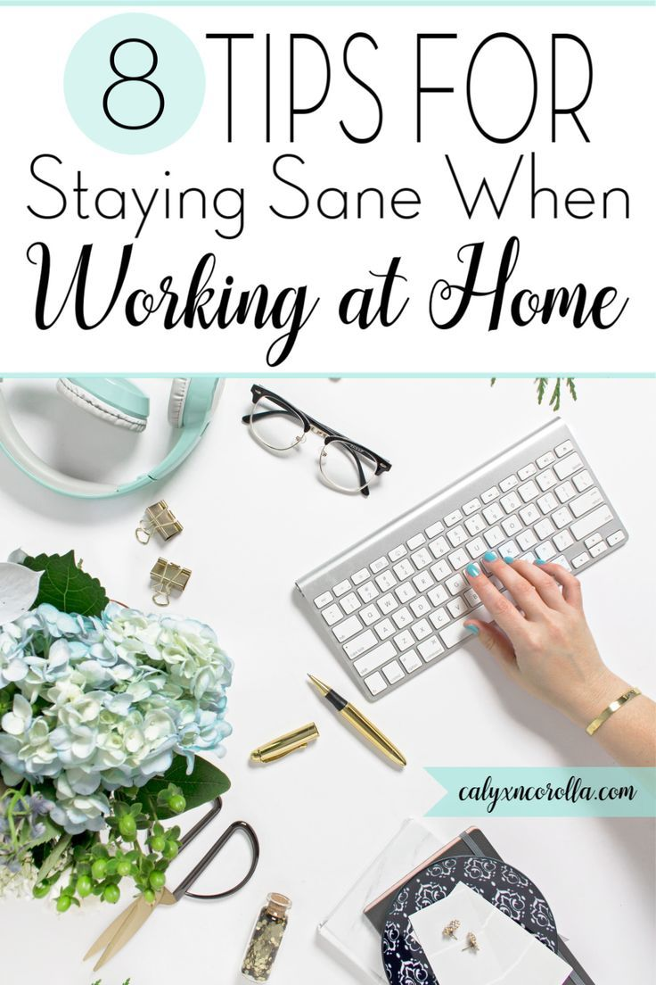 8 Tips for Staying Sane When Working at Home