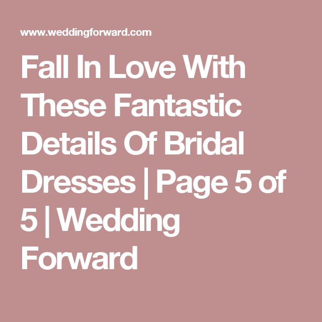 Fall In Love With These Fantastic Details Of Bridal Dresses | Page 5 of 5 | Wedding Forward