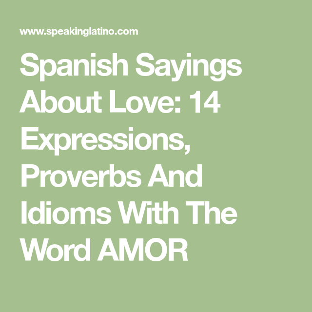 Spanish Sayings About Love  Expressions Proverbs And Idioms With The Word Amor