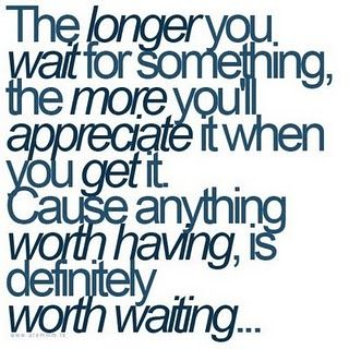Good reminder to wait for things...