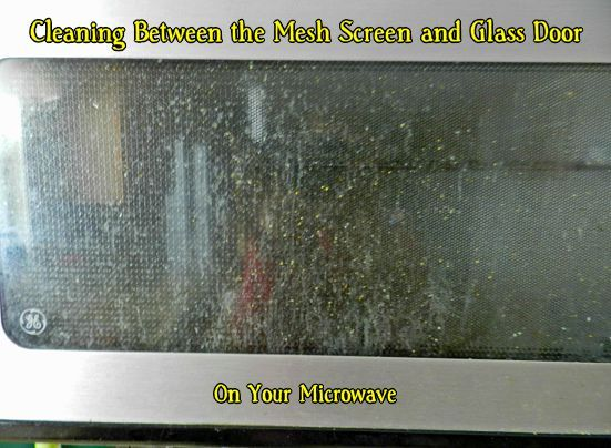 Cleaning Between The Mesh Screen And Glass Door On Your Microwave Cleaning Glass Cleaning Screens Diy Cleaning Products