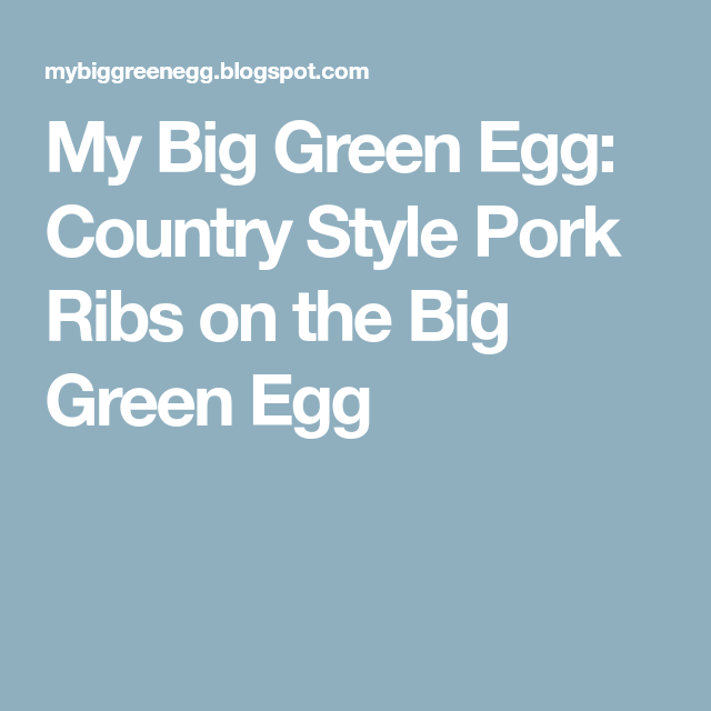 Country Style Pork Ribs On The Big Green Egg