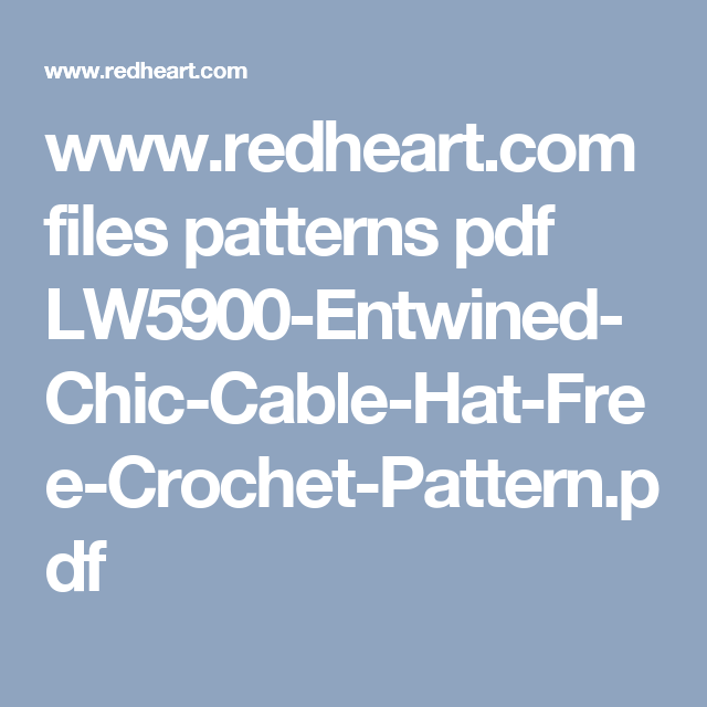 www.redheart.com files patterns pdf LW5900-Entwined-Chic-Cable-Hat ...