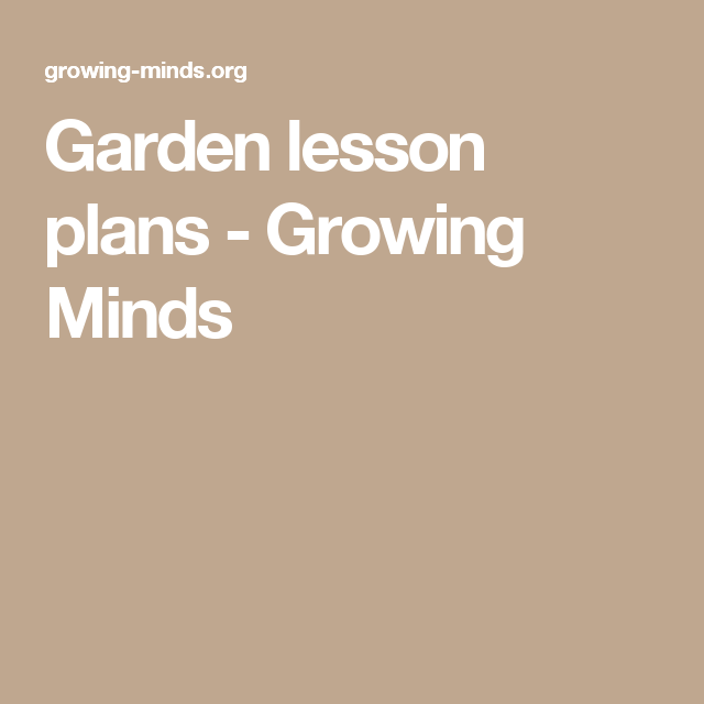 Garden lesson plans Growing Minds Gardening class – Gardening Lesson Plans