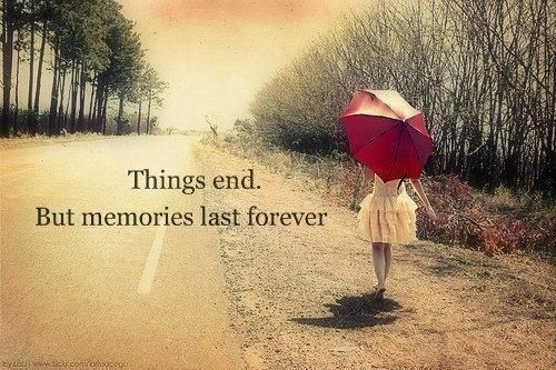 Things End But Memories Last Forever Words Of Wisdom Quotes