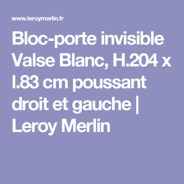 Blocporte Invisible Valse Blanc H X L Cm Poussant Droit Et - Porte invisible leroy merlin