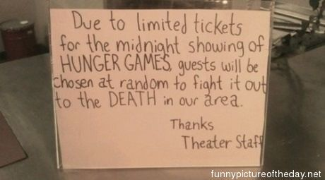 Hunger Games Funny Theater Sign @Emily Perkins @Ellen Elizabeth... see arent you glad we got to the movie super early??? LOL