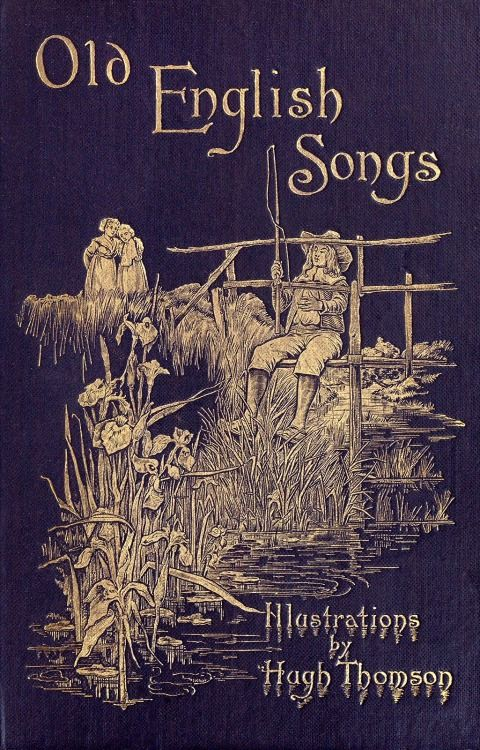 Hugh Thomson, front cover from Old English songs, with an introduction by Austin Dobson, london, 1894.  (Source: archive.org)