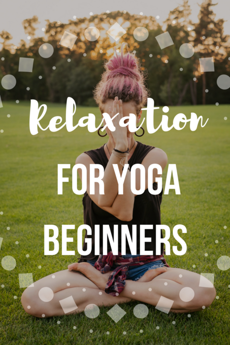 Relax, Go Through It! Advice For Yoga Beginners (With