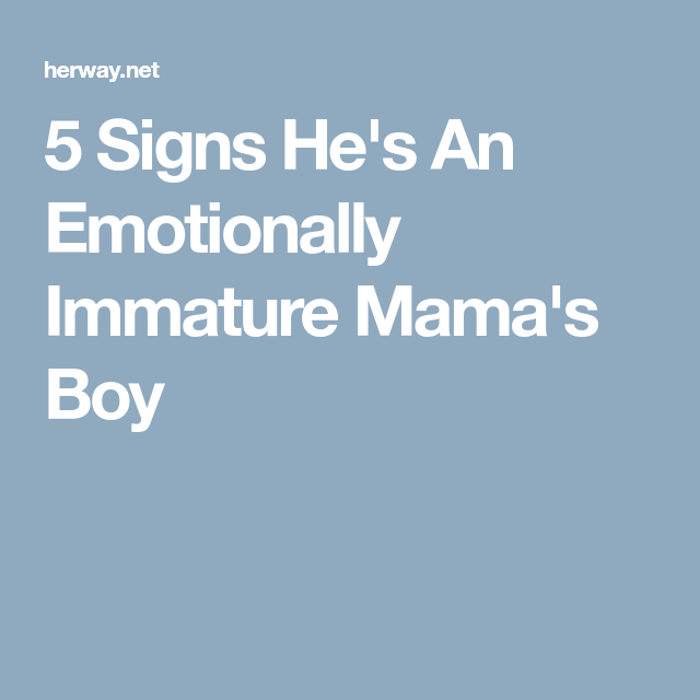 5 Signs He S An Emotionally Immature Mama S Boy Healthy Relationship Tips Immature Mamas Boy