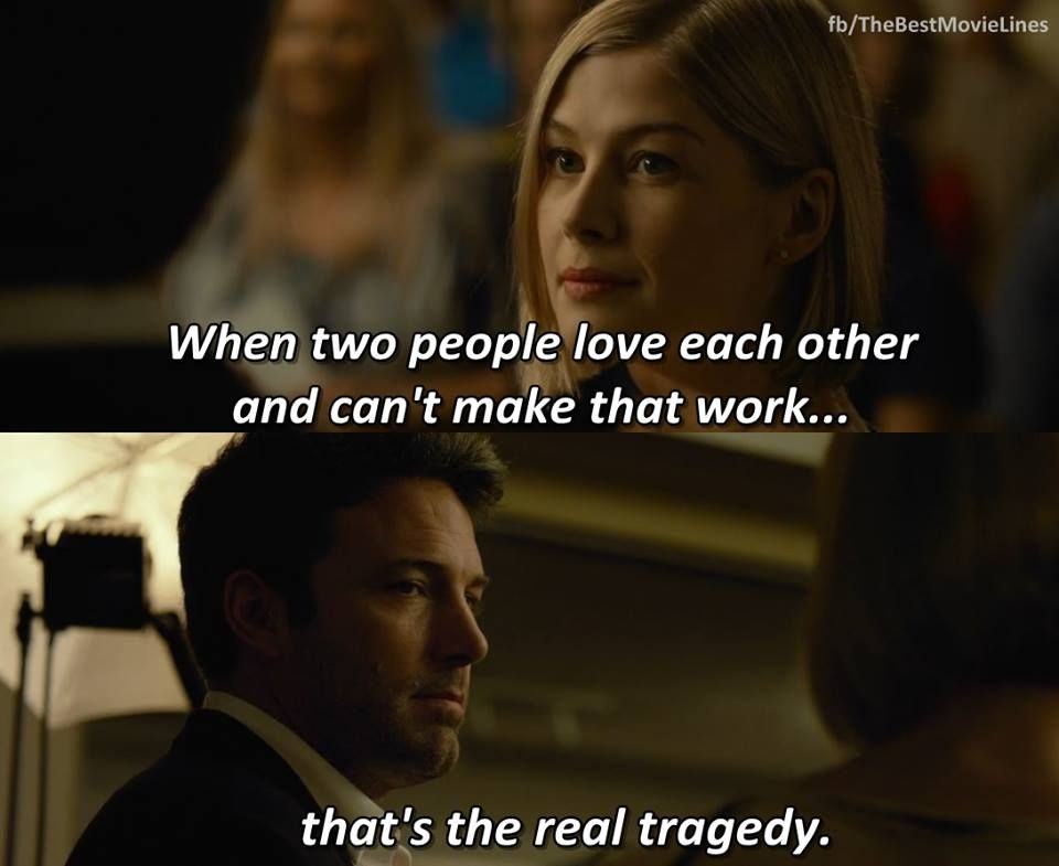 When Two People Love Each Other And Can T Make That Work That S The Real Tragedy Rosamund Pike In Movies Quotes Scene Gone Girl Quotes Best Movie Lines