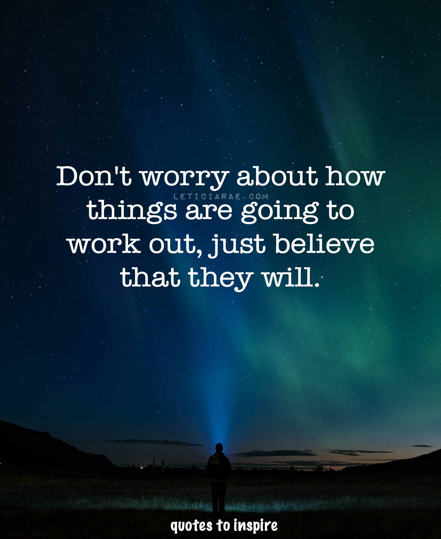 Don T Worry About How Things Are Going To Work Out Just Believe That They Will Leticiarae Findingthesilverlining Ftsl Highvibrations Beliefs Waarheid