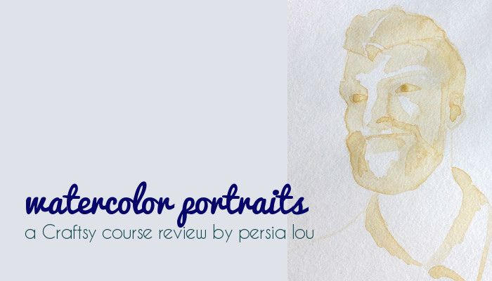 Watercolor Portraits: Craftsy Class Review by Persia Lou