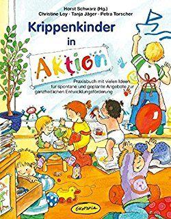 Krippenkinder in Aktion: Praxisbuch mit vielen Ideen für