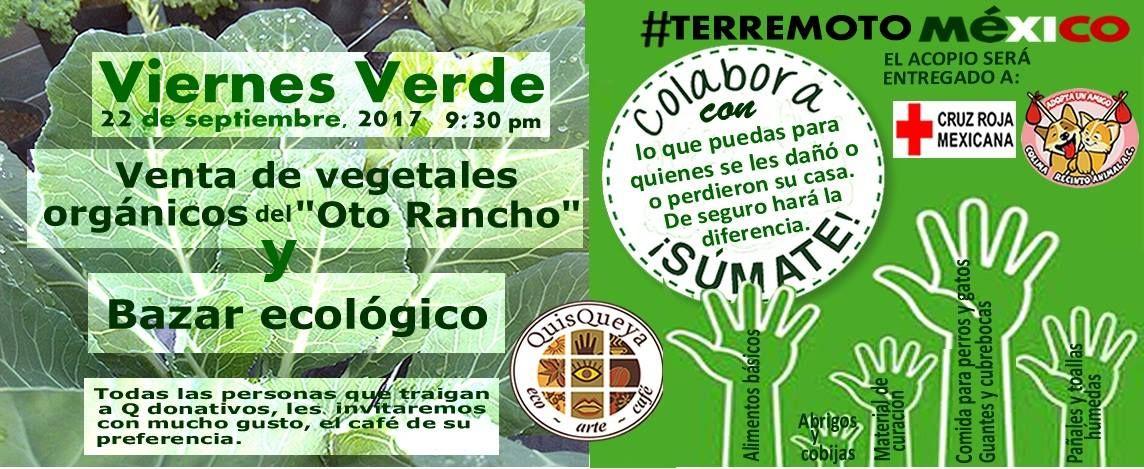 """Mañana 22 de septiembre, """"Ven al Viernes Verde"""" desde las 9:30 pm en QuisQueya Ecoartecafé. Tendremos venta de vegetales orgánicos del """"Oto Rancho"""" y Bazar Ecológico. Y muy importante, nos sumamos al acopio para apoyar a quienes se les dañó o perdieron su casa en el reciente sismo. Con lo que podamos apoyar de seguro hará la diferencia; lo cual será entregado a la """"Cruz Roja Mexicana Delegación Estatal Colima"""" y a """"Unidos Por Los Animales"""". ¡Les invitaremos el café de su preferencia!"""