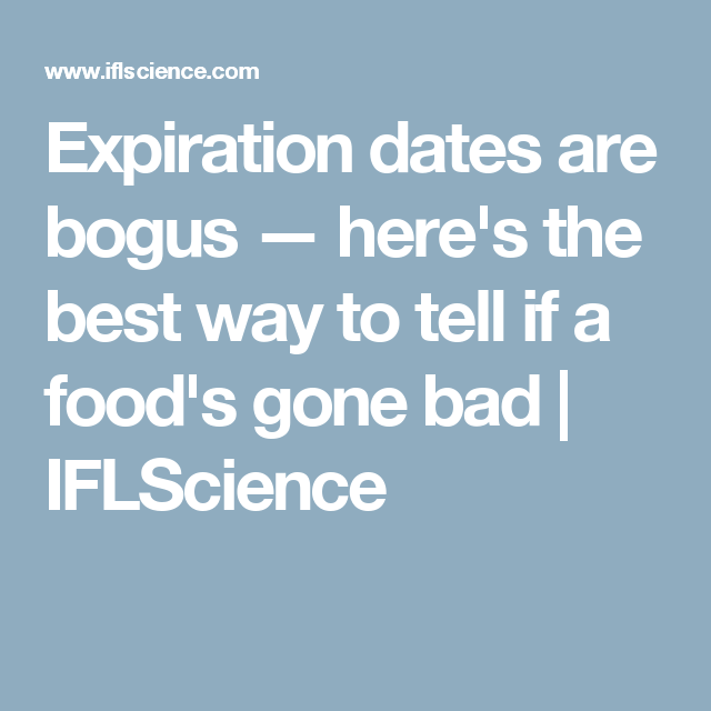 Expiration dates are bogus — here's the best way to tell if a food's gone bad | IFLScience