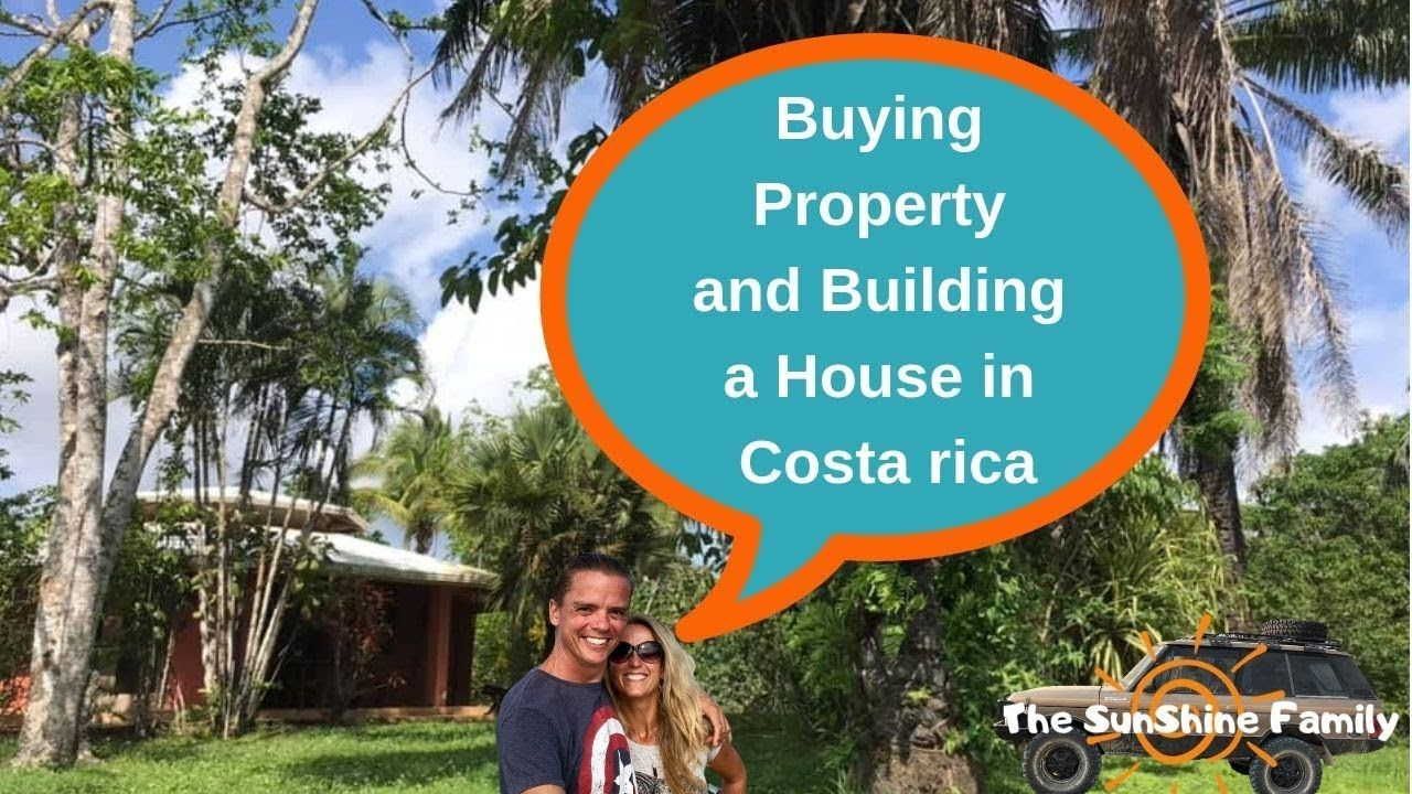 Buying Property and Building a House in Costa rica