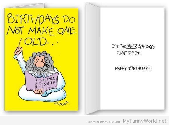 FUnny birthday cards Birthdays do not make one old – Birthday Funny Card