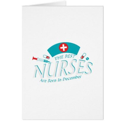 The Best Nurses Are Born In December Birthday Gift Card Birthday