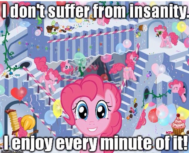 I Dont Suffer From Insanity I Enjoy Every Minute Of It Pinkamena