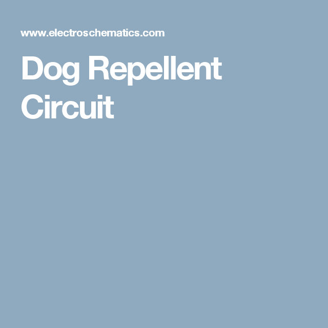 Dog Repellent Circuit Electronics Pinterest Circuits And