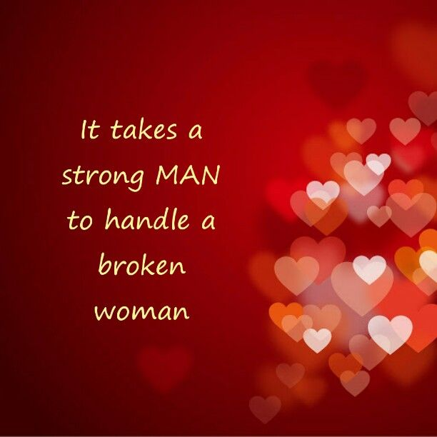 It Takes A Strong Man To Handl3 A Broken Woman Sayings Pinterest