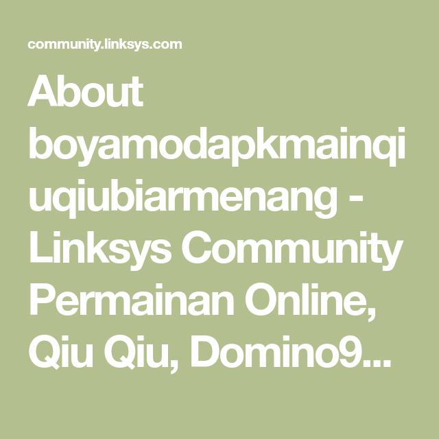 About boyamodapkmainqiuqiubiarmenang - Linksys Community Permainan