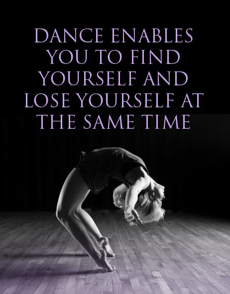 Dance Enables You To Find Yourself And Lose Yourself At The Same