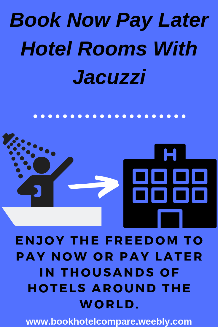 Book Now Pay Later Hotel Rooms With Jacuzzi Enjoy The Freedom To