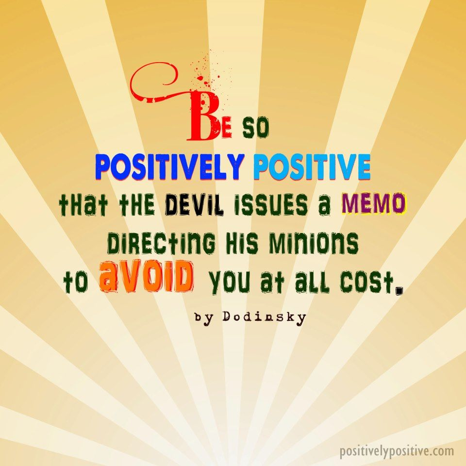 Be positive . . .