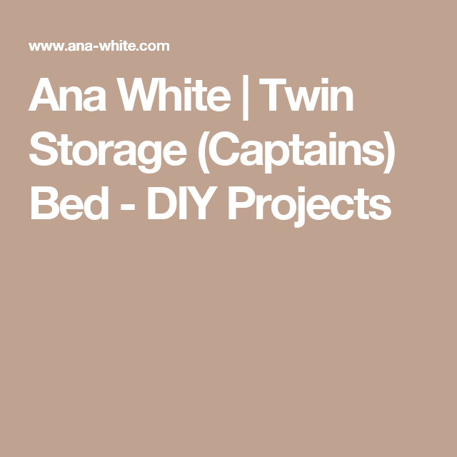 Best Twin Storage Captains Bed Captains Bed Ana White Diy 400 x 300