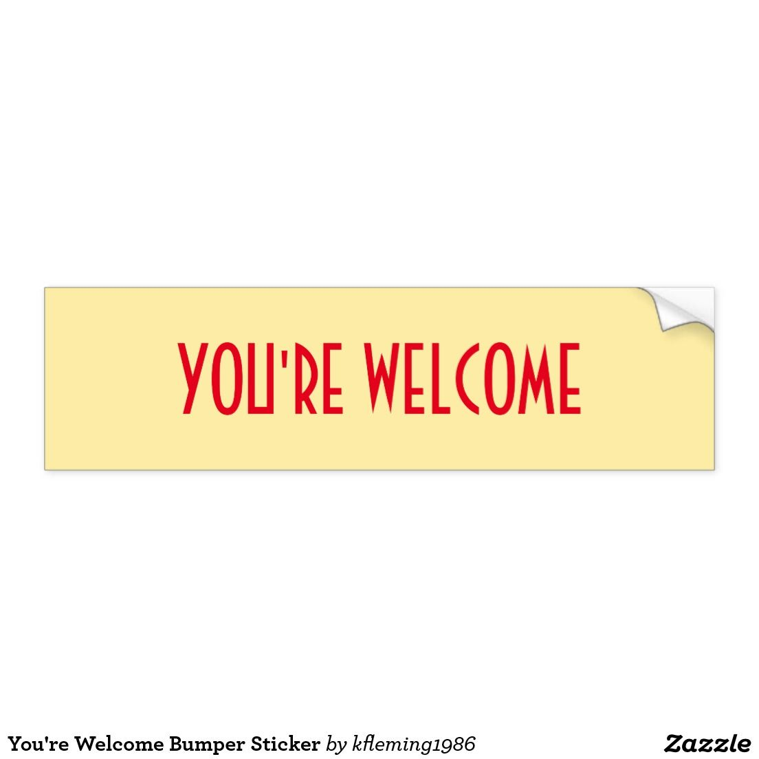 You Re Welcome Bumper Sticker Bumper Stickers Bumpers Stickers [ 1104 x 1104 Pixel ]