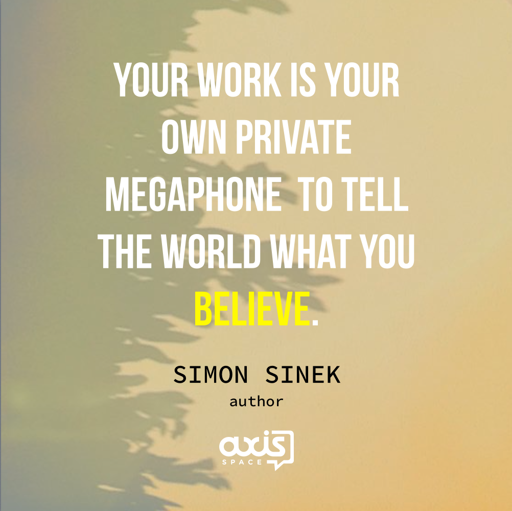 inspirational quote by simon sinek your work is your own private inspirational quote by simon sinek your work is your own private megaphone to tell the