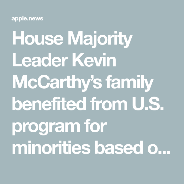 House Majority Leader Kevin McCarthy's family benefited ...