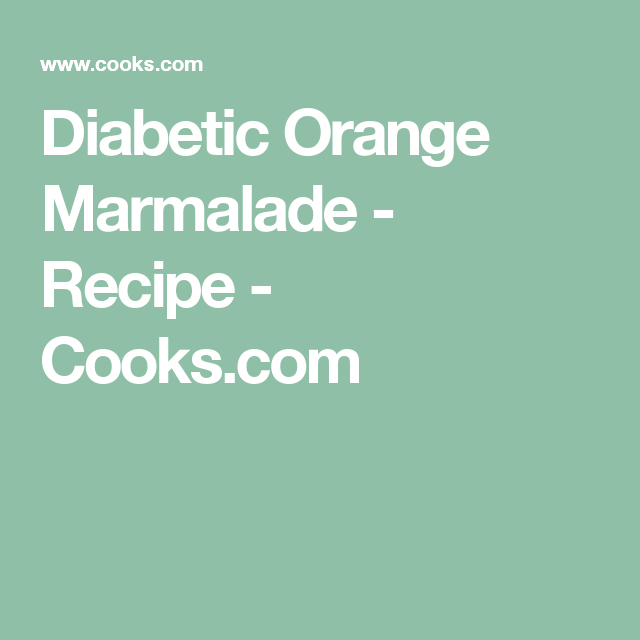 Diabetic Orange Marmalade - Recipe - Cooks.com