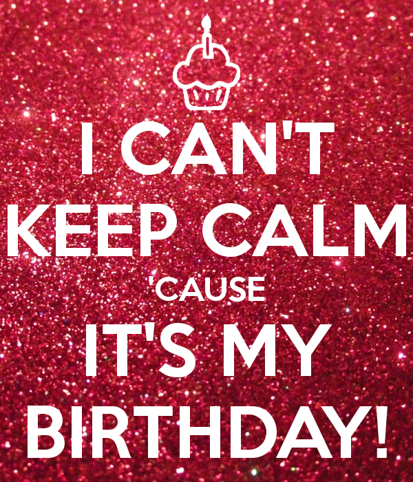 I Cant Keep Calm Cause Its My Birthday Poster Recipes To Cook