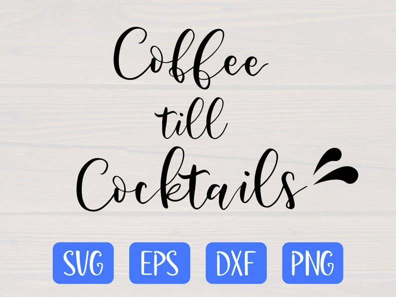 Download Coffee till cocktails SVG is a great funny coffee lover ...
