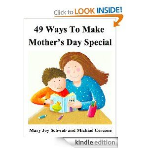 49 Ways To Make Mothers Day Special (49 Ways Series): Mary Joy Schwab, Michael Cercone: Amazon.com: Kindle Store