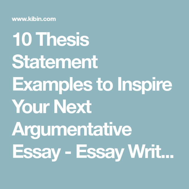 10 Thesis Statement Examples To Inspire Your Next Argumentative Essay    Essay Writing