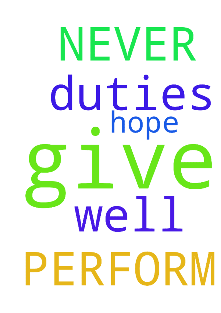 TO PERFORM DUTIES WELL AND TO NEVER GIVE - TO PERFORM DUTIES WELL AND TO NEVER GIVE UP HOPE Posted at: https://prayerrequest.com/t/DaX #pray #prayer #request #prayerrequest
