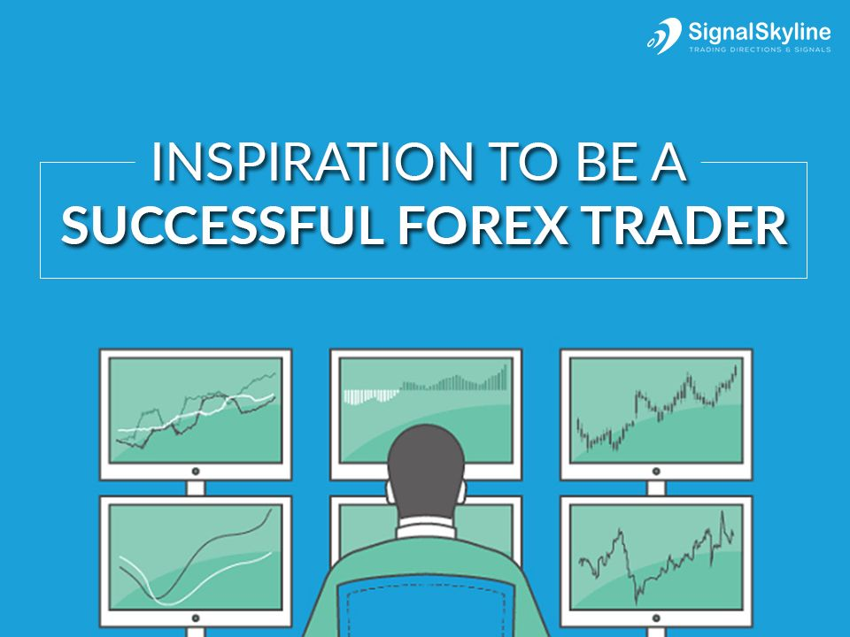 Inspiration-to-Be-a-Successful-Forex-Trader #ForexSignals