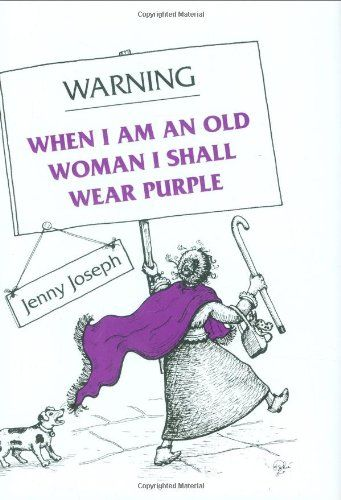 Warning: When I Am an Old Woman I Shall Wear Purple