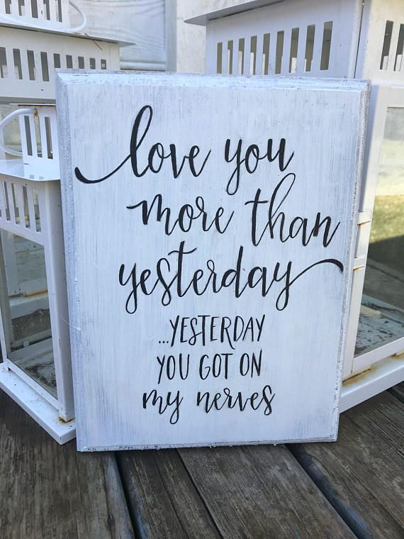 Funny Home Decor Signs Love You More Than Yesterday Yesterday You Got On My Nerves Wood