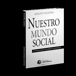 Blog de Microeconomía.: NUESTRO MUNDO SOCIAL ADOLFO FIGUEROA